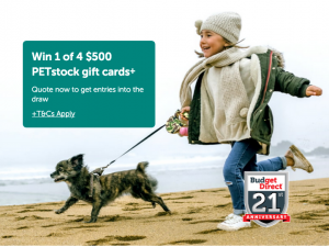 Budget Direct – Win 1 of 4 PETstock gift cards valued at $500 each