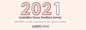 Luxo Living – Australian Furniture Survey – Win 1 of 2 luxury home furniture packages valued at $13,000 plus shipping