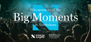 Northshore Brisbane – Win access to Northshore's major events for an entire year